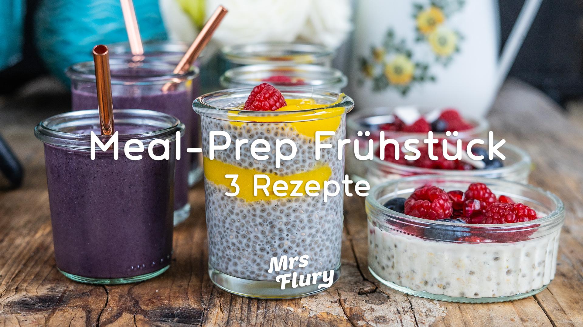 Meal Prep Frühstück - 3 Gesunde Rezepte zum Vorbereiten Mrs Flury